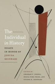 The Individual in History - Essays in Honor of Jehuda Reinharz ebook by ChaeRan Y. Freeze,Sylvia Fuks Fried,Eugene R. Sheppard