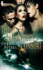 The Triumvirate's Consort ebook by Shannon Peters