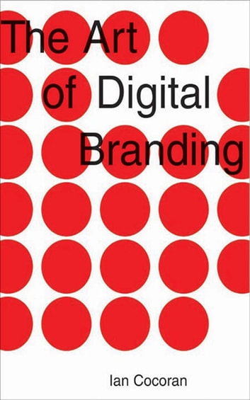 The Art of Digital Branding ebook by Ian Cocoran