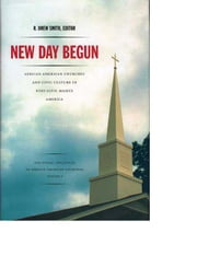 New Day Begun - African American Churches and Civic Culture in Post-Civil Rights America ebook by R.  Drew Smith,Lewis Baldwin,Allison Calhoun-Brown,Corwin Smidt