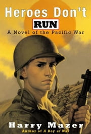 Heroes Don't Run - A Novel of the Pacific War ebook by Harry Mazer
