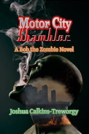 Motor City Shambler: A Bob the Zombie Novel ebook by Joshua Calkins-Treworgy