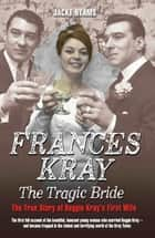 Frances Kray - The Tragic Bride: The True Story of Reggie Kray's First Wife ebook by Jacky Hyams