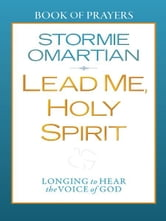 Lead Me, Holy Spirit Book of Prayers - Longing to Hear the Voice of God ebook by Stormie Omartian