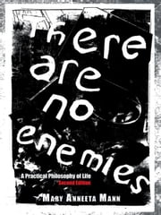 There Are No Enemies - A Practical Philosophy of Life ebook by Mary Anneeta Mann