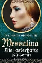 Messalina - Die lasterhafte Kaiserin eBook by Siegfried Obermeier