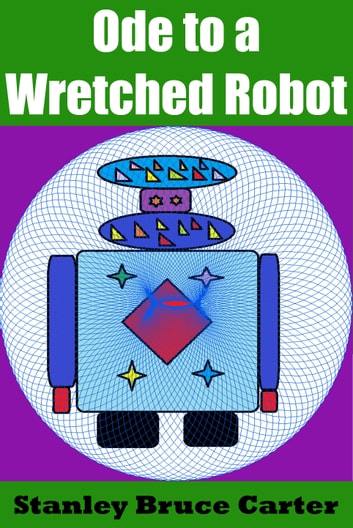 Ode to a Wretched Robot ebook by Stanley Bruce Carter