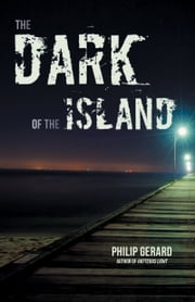 The Dark of the Island ebook by Philip Gerard