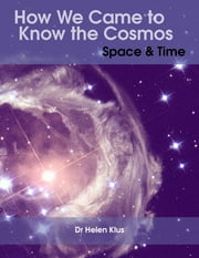 How We Came to Know the Cosmos: Space & Time ebook by Dr Helen Klus
