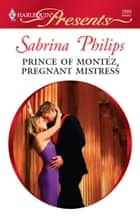 Prince of Montez, Pregnant Mistress ebook by Sabrina Philips