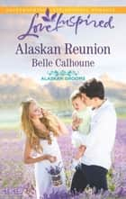 Alaskan Reunion ebook by Belle Calhoune