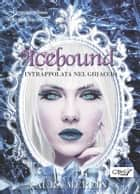 Icebound - Intrappolata nel ghiaccio ebook by Laura Merlin