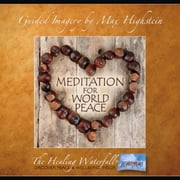 Guided Meditation for World Peace - Peace Begins with You audiobook by Max Highstein