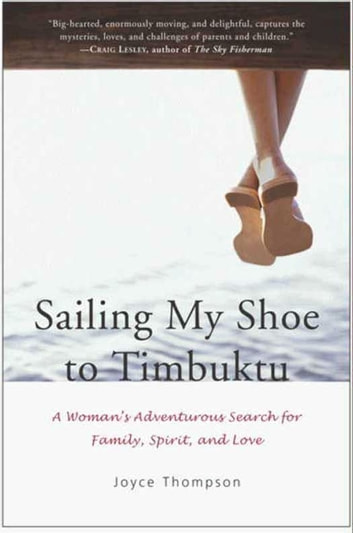 Sailing My Shoe to Timbuktu - A Woman's Adventurous Search for Family, Spirit, and Love ebook by Joyce Thompson