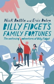 Billy Fidget's Family Fortunes - The Continuing Adventures of Billy Fidget ebook by Nick Battle,Eric Delve,Nick Battle And Eric Delve