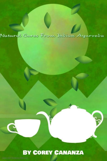 Natural Cures From Indian Ayurveda ebook by Corey Cananza