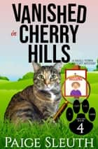 Vanished in Cherry Hills - A Small-Town Cat Cozy Mystery ebook by Paige Sleuth