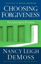 Choosing Forgiveness - Your Journey to Freedom ebook by Nancy Leigh DeMoss