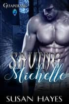 Saving Michelle - Guardians, #2 ebook by Susan Hayes