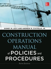 Construction Operations Manual of Policies and Procedures, Fifth Edition ebook by Sidney M. Levy, Andrew M. Civitello Jr.
