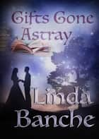 Gifts Gone Astray ebook by Linda Banche