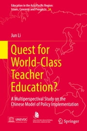 Quest for World-Class Teacher Education? - A Multiperspectival Study on the Chinese Model of Policy Implementation ebook by Jun Li