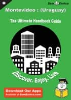 Ultimate Handbook Guide to Montevideo : (Uruguay) Travel Guide ebook by Hong Hooper