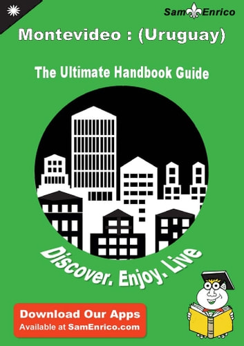 Ultimate Handbook Guide to Montevideo : (Uruguay) Travel Guide - Ultimate Handbook Guide to Montevideo : (Uruguay) Travel Guide ebook by Hong Hooper