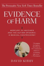 Evidence of Harm - Mercury in Vaccines and the Autism Epidemic: A Medical Controversy ebook by David Kirby