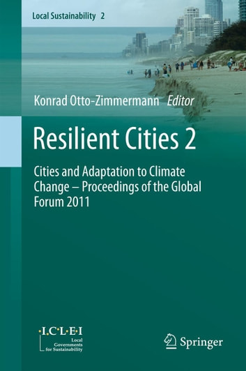 Resilient Cities 2 - Cities and Adaptation to Climate Change – Proceedings of the Global Forum 2011 ebook by