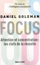 FOCUS - Attention et concentration: les clefs de la réussite ebook by Daniel GOLEMAN, Anatole MUCHNIK