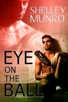 Eye on the Ball ebook by Shelley Munro