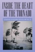 Inside the Heart of the Tornado ebook by Lisanne D'Andrea-Winslow Ph. D.