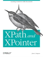 XPath and XPointer - Locating Content in XML Documents ebook by John Simpson