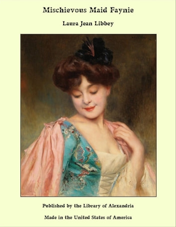 Mischievous Maid Faynie ebook by Laura Jean Libbey