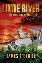 Little River - The Other Side of Paradise eBook by James L'Etoile, Astra Press