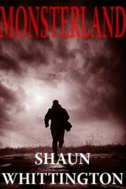 Monsterland (An Apocalyptic Horror) ebook by Shaun Whittington