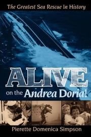 Alive on the Andrea Doria! - The Greatest Sea Rescue in History ebook by Pierette Domenica Simpson