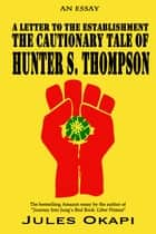 A Letter to the Establishment: The Cautionary Tale of Hunter S. Thompson ebook by Jules Okapi