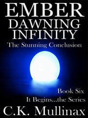 Ember Dawning Infinity (Book Six) ebook by C.K. Mullinax