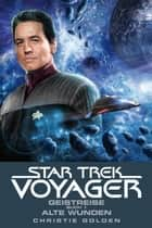 Star Trek - Voyager 3: Geistreise 1 - Alte Wunden ebook by Christie Golden, Andrea Bottlinger