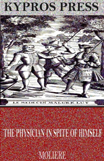 The Physician in Spite of Himself ebook by Molière