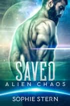 Saved - Alien Chaos, #3 ebook by Sophie Stern