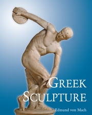 Greek Sculpture ebook by Edmund von Mach