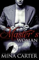 The Master's Woman (BBW Paranormal Shapeshifter Romance) ebook by Mina Carter