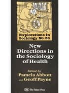 New Directions In The Sociology Of Health ebook by Geoff Payne, Pamela Abbott