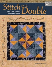 Stitch on the Double - Easy Quilt Projects to Sew on the Go ebook by Kathleen Brown