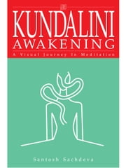 Kundalini Awakening - A Visual Journey In Meditation ebook by Santosh Sachdeva