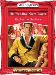 His Wedding-Night Wager (Mills & Boon Desire) (What Happens in Vegas..., Book 1) 電子書 by Katherine Garbera