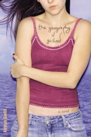 The Geography of Girlhood ebook by Kirsten Smith